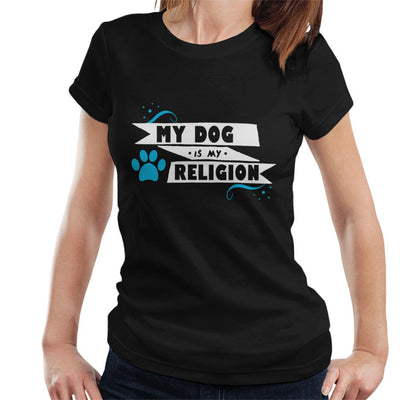 My Dog Is My Religion Women's T-Shirt - coto7