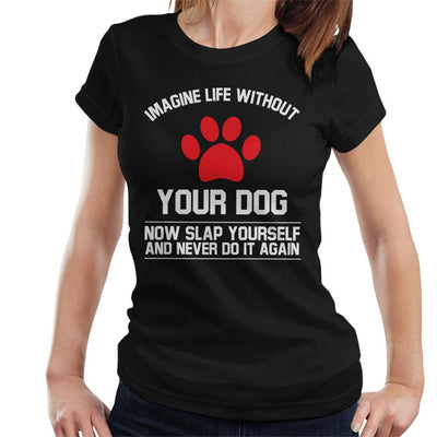 Imagine Life Without Your Dog Women's T-Shirt - coto7