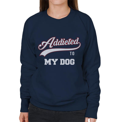 Varsity Addicted To My Dog Women's Sweatshirt - coto7