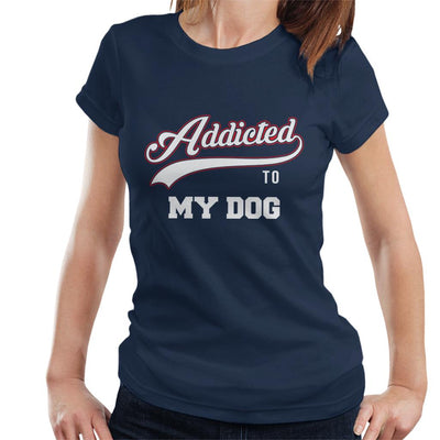 Varsity Addicted To My Dog Women's T-Shirt - coto7