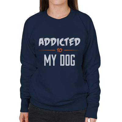 Addicted To My Dog Women's Sweatshirt - coto7
