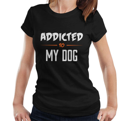 Addicted To My Dog Women's T-Shirt - coto7