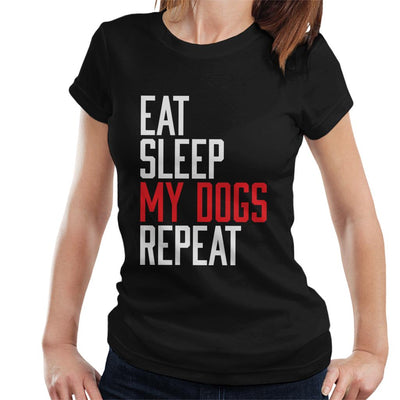 Eat Sleep My Dogs Repeat Women's T-Shirt - coto7
