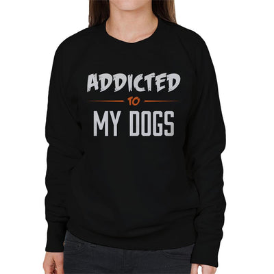 Addicted To My Dogs Women's Sweatshirt - coto7