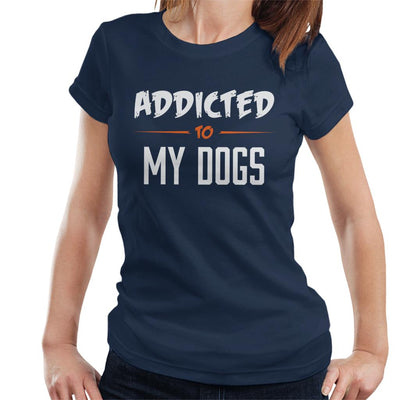 Addicted To My Dogs Women's T-Shirt - coto7