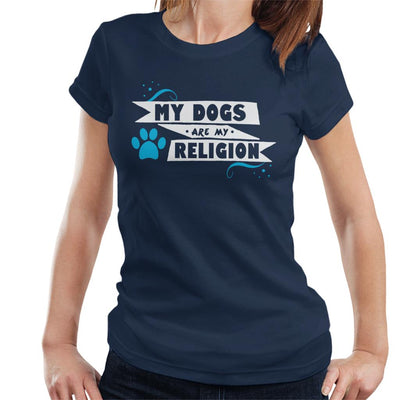 My Dogs Are My Religion Women's T-Shirt - coto7
