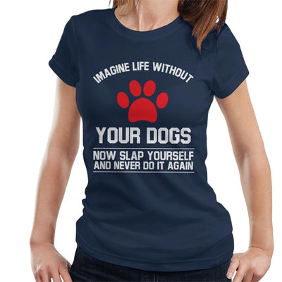 Imagine Life Without Your Dogs Women's T-Shirt - coto7