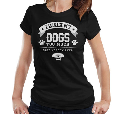 I Walk My Dogs Too Much Said Nobody Ever Women's T-Shirt - coto7