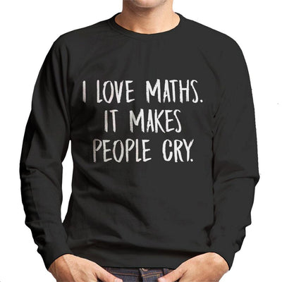 I Love Maths It Make People Cry Slogan Men's Sweatshirt - coto7