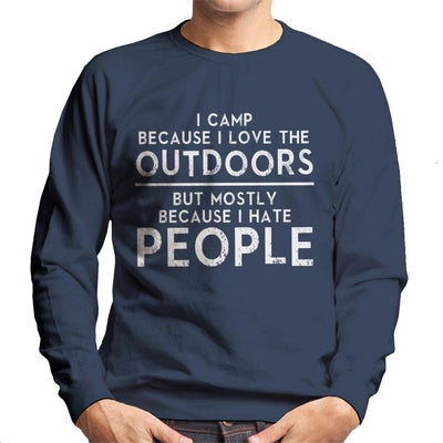 I Camp Because I Love The Outdoors But Mostly Because I Hate People Slogan Men's Sweatshirt - coto7