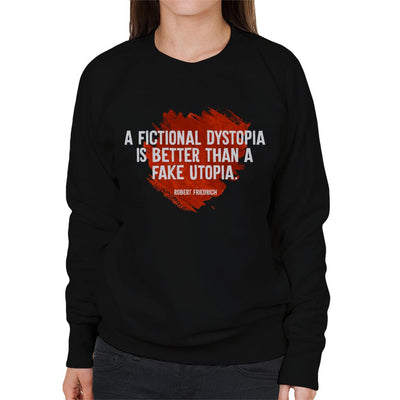 A Fictional Dystopia Is Better Than A Fake Utopia Women's Sweatshirt - coto7