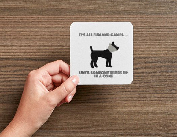 "Dog Lover's Coasters (Set of 4) - ""It's All Fun and Games Until Someone Winds Up in a Cone"""