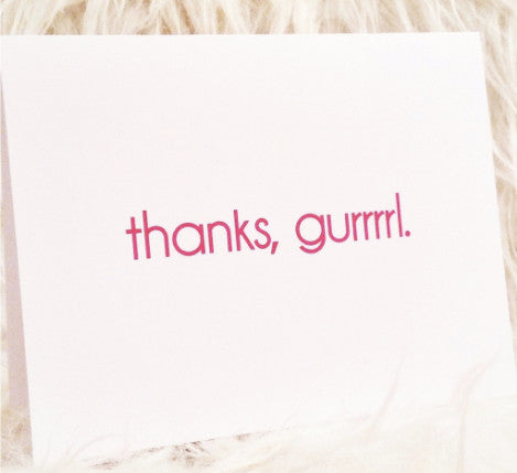 "Greeting Card - ""Thanks, Gurrrl."""