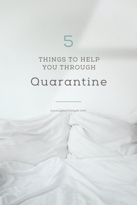 5 Things to Help you Through Quarantine