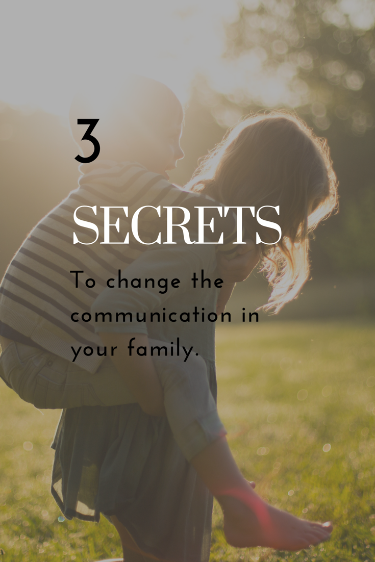 3 Secrets to Change the Communication in Your Family.