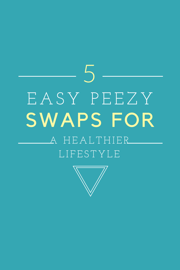 5 Easy Peezy Swaps for a Healthier Lifestyle
