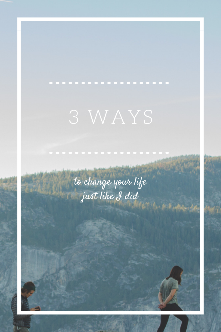 Three Ways to Change your Life like I Did by Abby