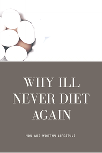 Why I'll NEVER Diet Again