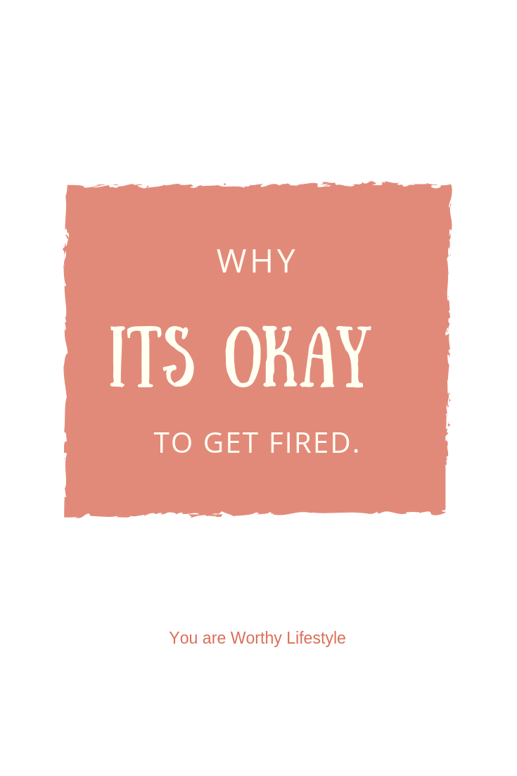 Why it's okay to get fired