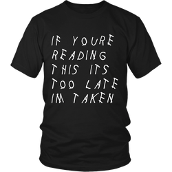 If You're Reading This It's Too Late (Unisex T-Shirt/Hoodie)