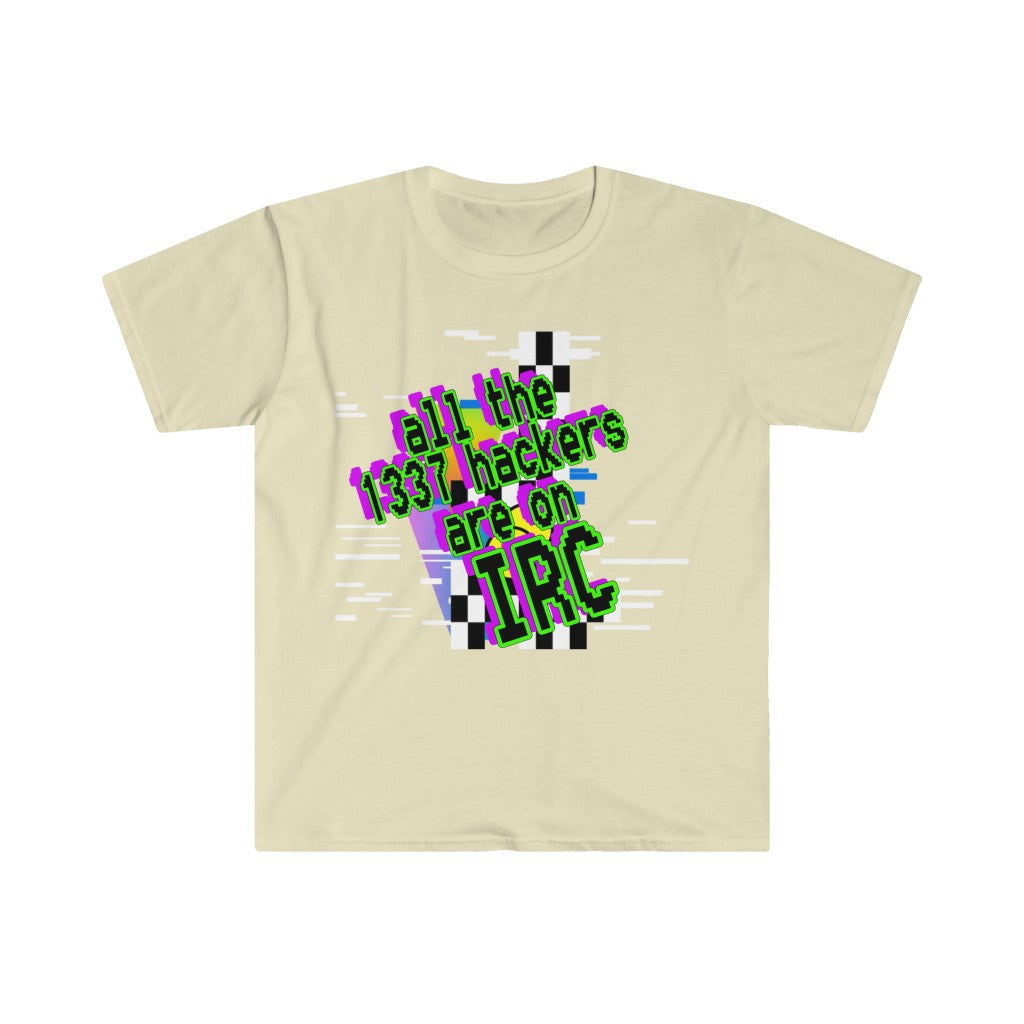 All the 1337 hackers are on IRC (Unisex Softstyle T-Shirt)