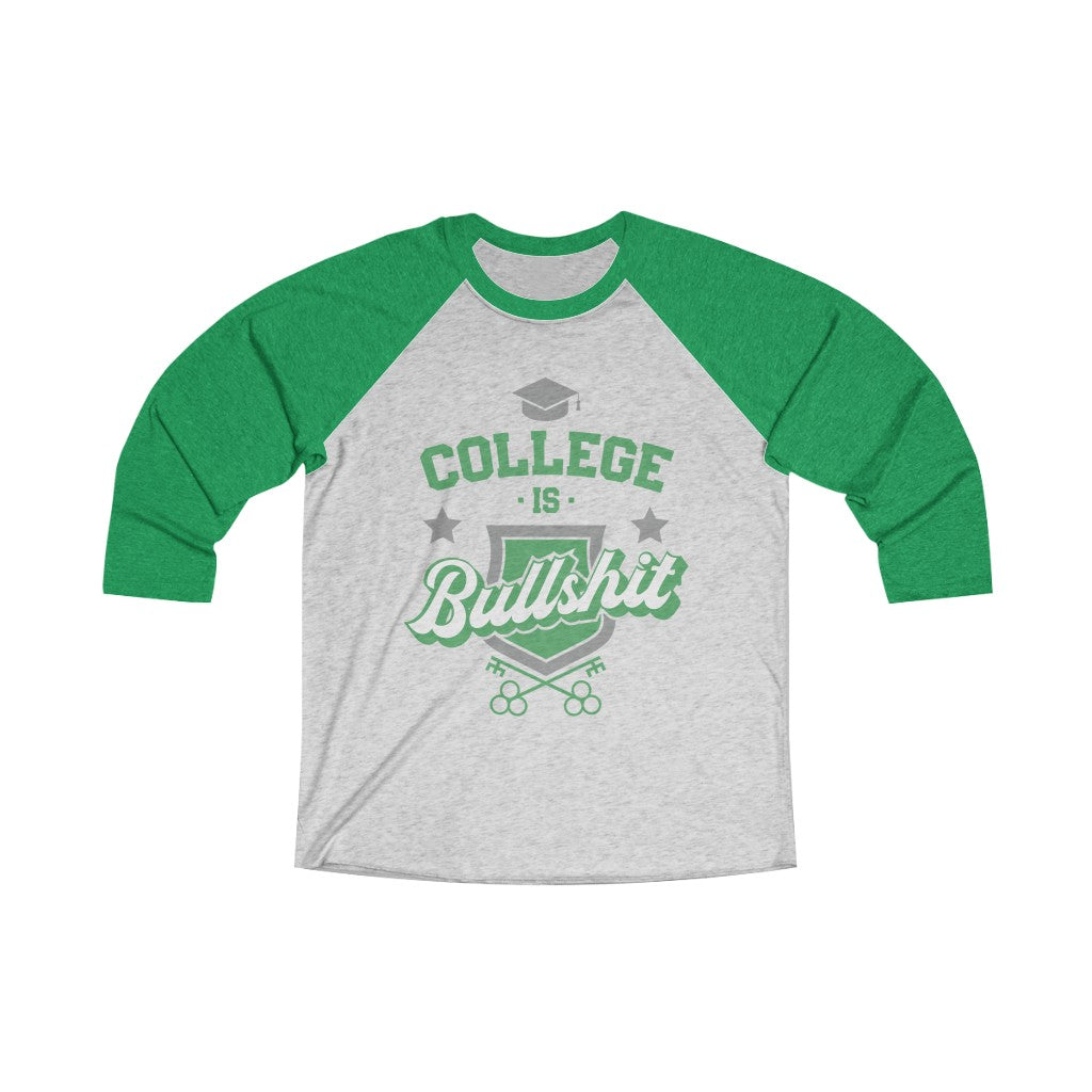College Is Bullshit (Green, Unisex Tri-Blend 3/4 Raglan Tee)