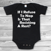 If I Refuse To Nap Is That Resisting A Rest Baby Bodysuit