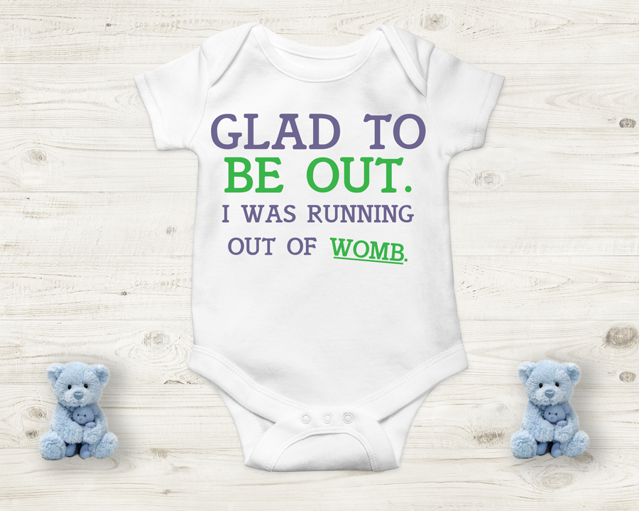 Baby Onesie- Glad To Be Out, I Was Running Out of Womb