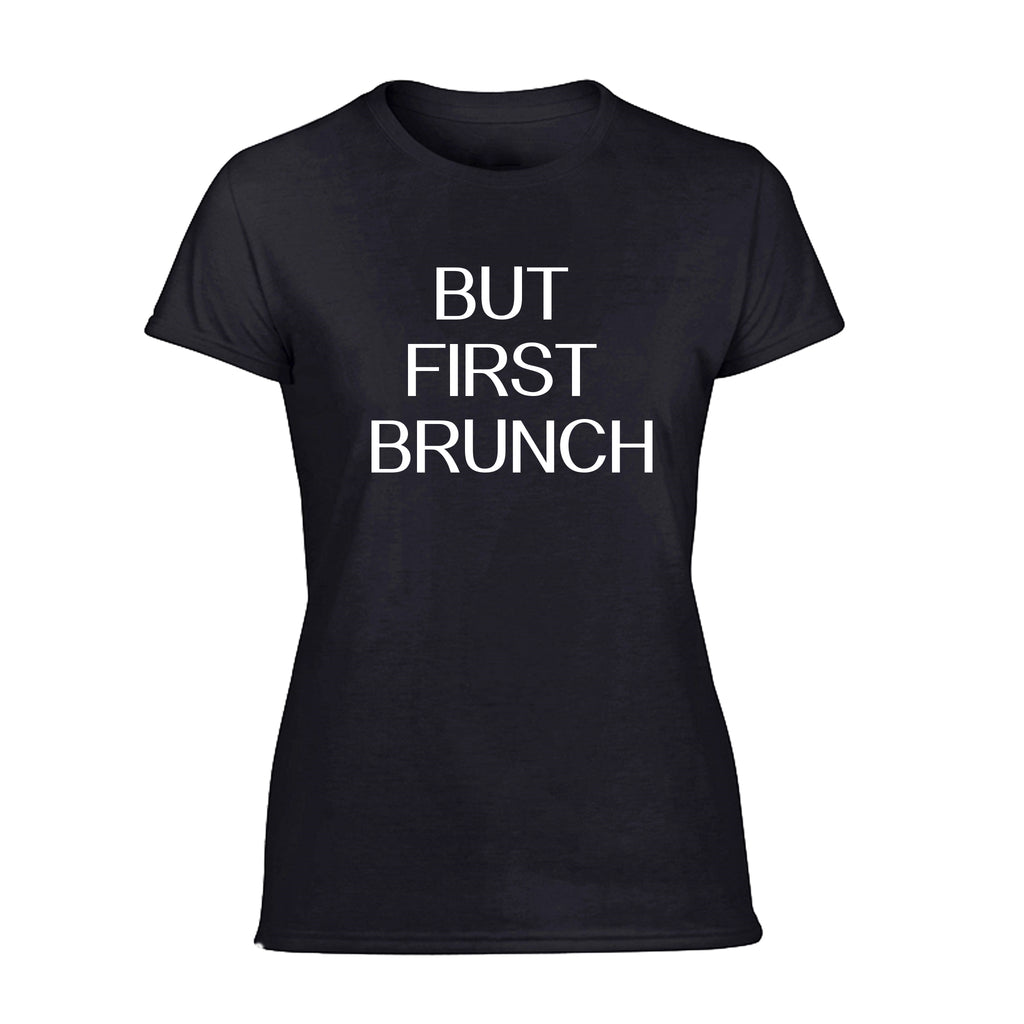 Ladies Tee- But First Brunch