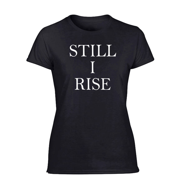 Ladies Tee- Still I Rise