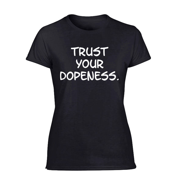 Ladies Tee- TRUST YOUR DOPENESS