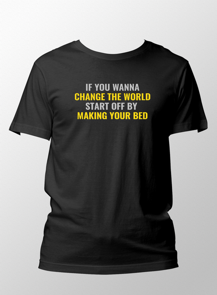 Change The World/Make Your Bed - Unisex T-Shirt
