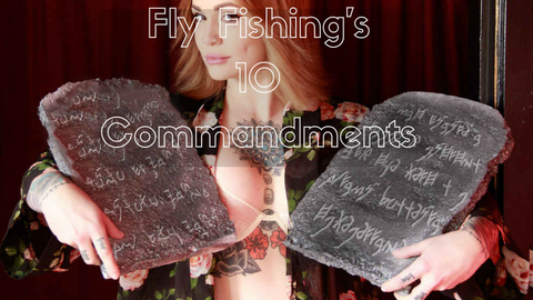 Fly Fishing's 10 Commandments