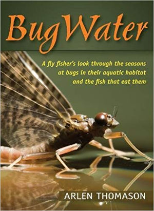 Bug Water Arlen Thompson - East Rosebud Fly and Tackle