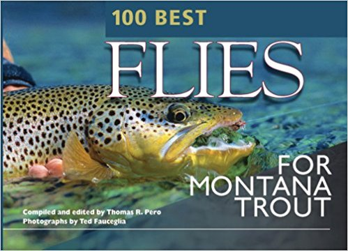 100 Best Flies For Montana Trout - Thomas Pero - East Rosebud Fly & Tackle - Free Shipping, No Sales Tax