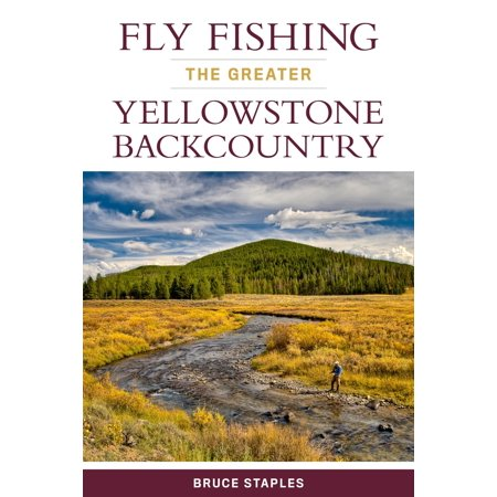 Fly Fishing The Greater Yellowstone Backcountry - Bruce Staples