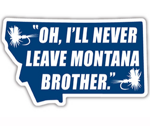 Never Leave Montana Sticker