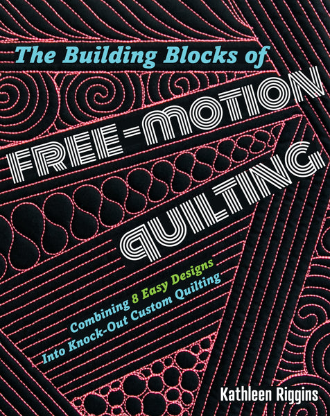 Building Blocks of Free Motion Quilting - Combining 8 Easy Designs into KNOCK-OUT Custom Quilting - Signed Copy