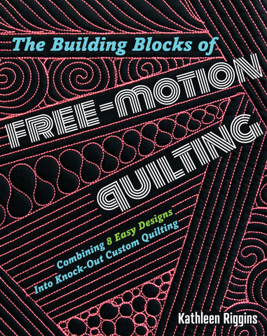 Building Block of Free Motion Quilting - Combining 8 Easy Designs into KNOCK-OUT Custom Quilting - Signed Copy - PreOrder, arrives January 2020