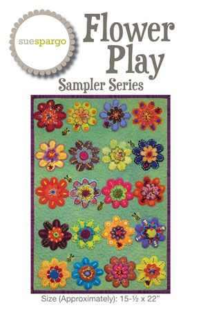 Flower Play Sampler Quilt Pattern - Wool Felt Applique - Sue Spargo