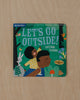 Let's Go Outside! Indestructible Book