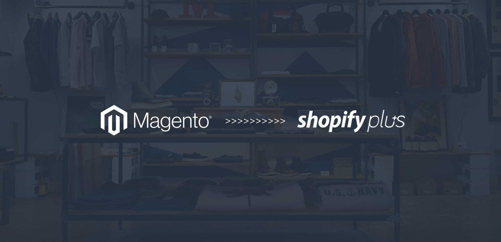 Upgrade from Magento to Shopify Plus and get 6 Months FREE
