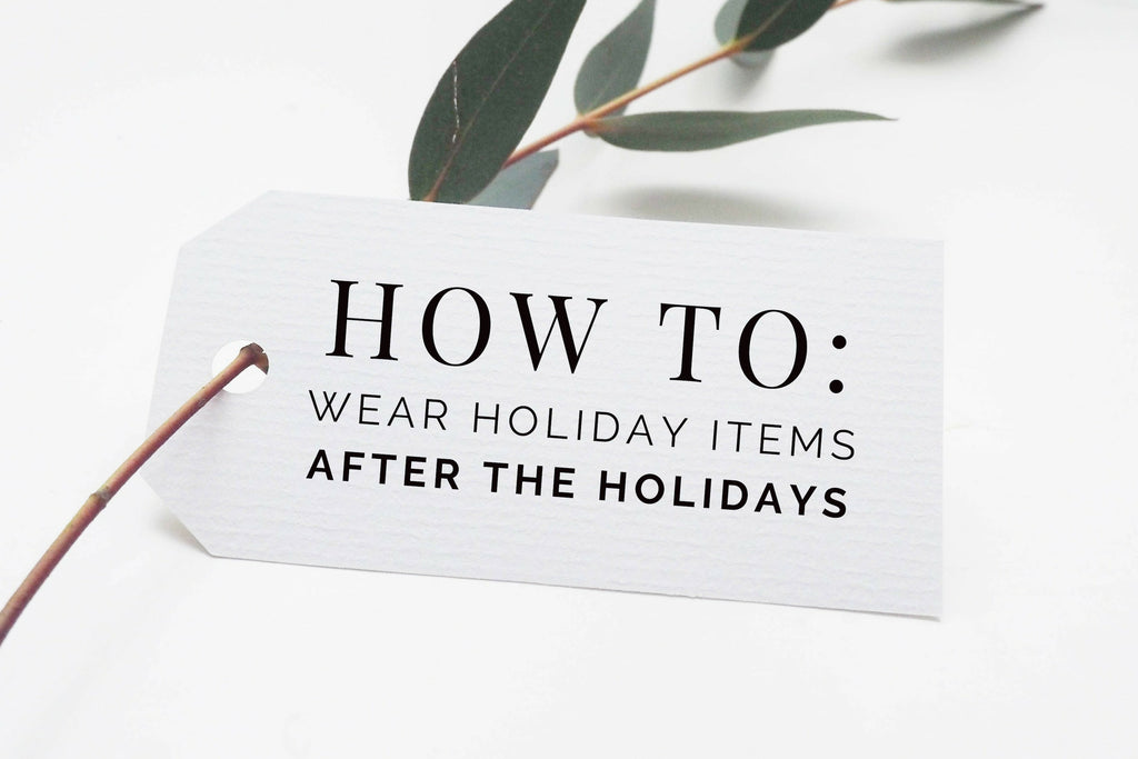 How To: Wear Holiday Items After The Holidays