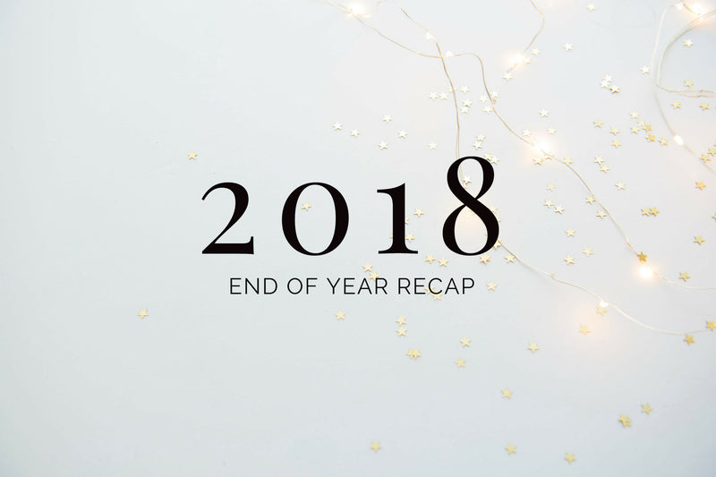 2018 End Of Year Recap