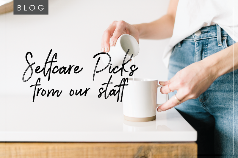 Selfcare Picks From Our Staff