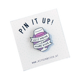 LESS WHINE MORE WINE PIN