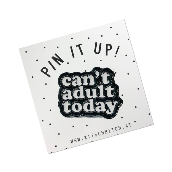 Can't adult today PIN