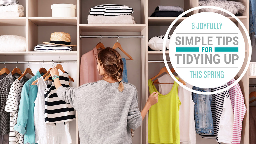 6 Joyfully Simple Tips for Tidying Up This Spring