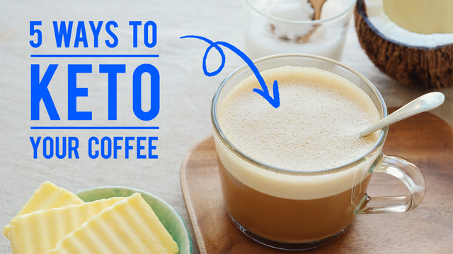 Keto Dieters' Secret Weapon: 5 Ways to Keto your Coffee