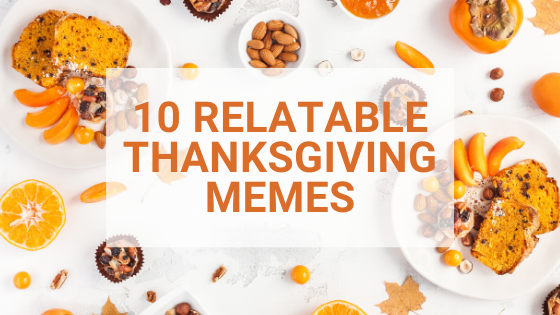 10 Relatable Thanksgiving Memes